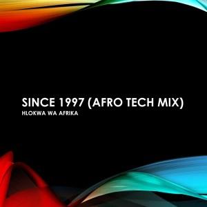 Hlokwa Wa Afrika - Since 1997 (Afro Tech Mix), afrotech house, new afro house music, afro house, house music download, afro tech