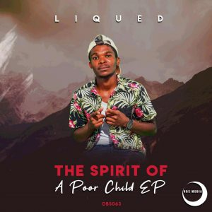 Liqued - The Spirit Of A Poor Child EP , latest afro house music, new afro house songs, afrohouse 2019 download, sa music, south african music download, local house music