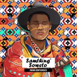 Samthing Soweto - Omama Bomthandazo (feat. Makhafula Vilakazi)
