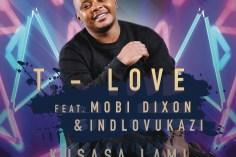 T-Love - Kusasa Lami (feat. Mobi Dixon & Indlovukazi), new afro house, afro tech, sa afro house, afro house 2019, house music download, latest afro house songs