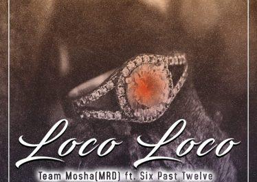 Team Mosha - Loco Loco (feat. Six Past Twelve), new south african music, za music, sa music download, latest sa songs
