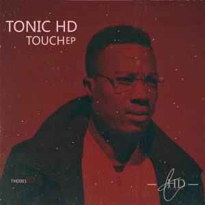 TonicHD - Touch...EP, NEW soulful house music, latest sa music, south african house music download