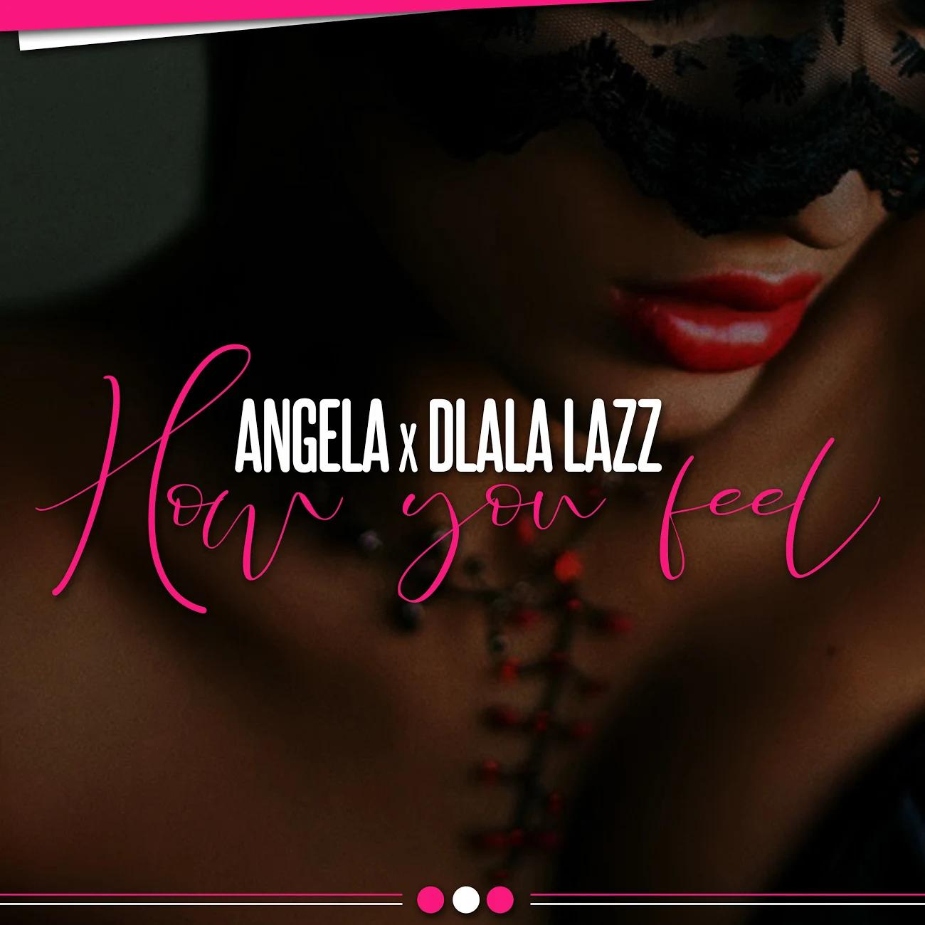 Angel A How You Feel - Angel-A – How You Feel Ft. Dlala Lazz