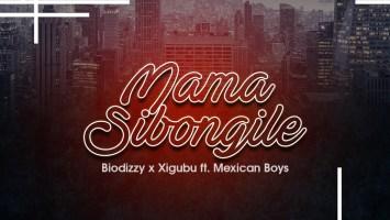 Biodizy & Xigubu - Mama Sibongile (feat. Mexican Boys)