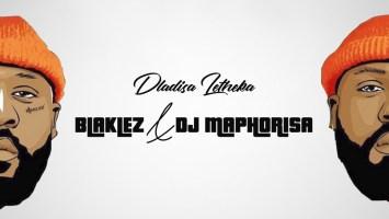 Blaklez & DJ Maphorisa - Dladisa Letheka