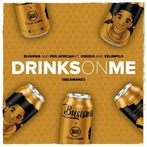 Busiswa & Pex Africah Ft. Oskido & Xelimpilo - Drinks On Me (Sel'amanzi), latest amapiano music, mzansi music, amapiano 2019 download mp3, south african amapiano