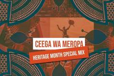 Ceega Wa Meropa - Heritage Month Special Mix