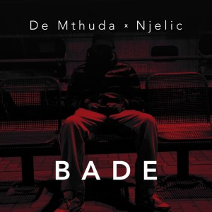 De Mthuda & Njelic - Bade, new amapiano music, amapiano 2019 download mp3, latest sa music, south africa amapiano songs