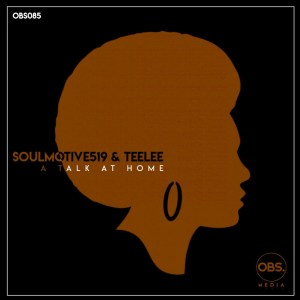 SoulMotive519 & Teelee - A Talk at Home (Original Mix)