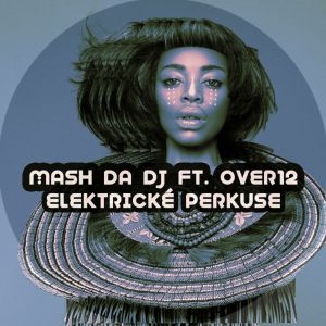 Mash Da DJ & Over12 - Elektricke Perkuse (Main Mix)
