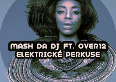 Mash Da DJ & Over12 - Elektricke Perkuse (Main Mix)