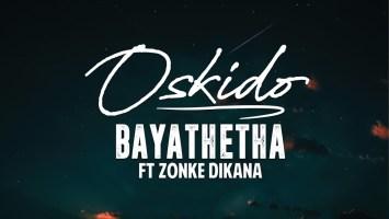 OSKIDO - Bayathetha (feat. Zonke Dikana), new amapiano music, amapiano 2019 , afro house music download, latest afro house 2019, latest sa music, south african music download