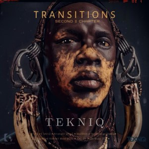 TekniQ - Transitions Second Chapter, latest house music, afro tech, house music download, club music, afro house music, new house music south afric