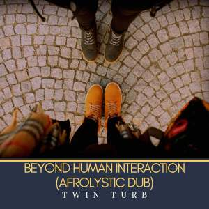 Twin Turb - Beyond Human Interaction (Afrolystic Dub)