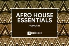 Afro House Essentials, Vol. 12, latest house music, deep house tracks, house music download, club music, afro house music, new house music south africa, afro deep house, tribal house music, best house music, african house music, soulful house,