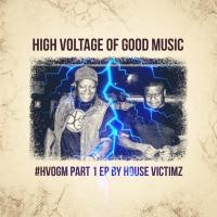 House Victimz - High Voltage Of Good Music Part 1 EP