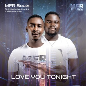 MFR Souls - Love You Tonight (feat. DJ Maphorisa, Sha Sha & Kabza De Small)