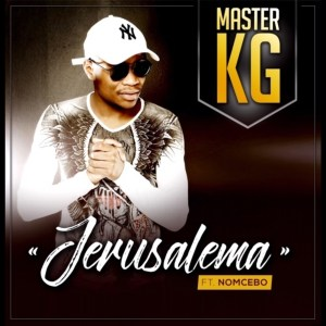 Master KG - Jerusalem (feat. Nomcebo Zikode), new south african music, sa music, latest afro house