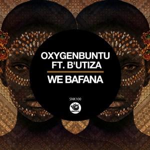 Oxygenbuntu feat. B'utiza - We Bafana (Original Mix)