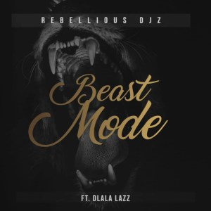 Rebellious DJz & Dlala Lazz - Beast Mode, new gqom music, gqom 2019 download mp3, gqom songs, sa gqom music, south african gqom