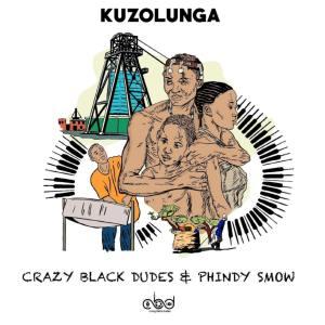 Crazy Black Dudes & Phindy Smow - Kuzolunga