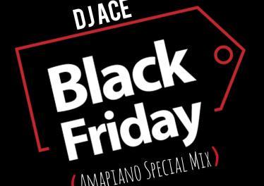 DJ Ace - Black Friday (Amapiano Special Mix)