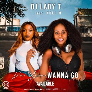 Dj Lady T - Do You Wanna Go (feat. Xoli M)