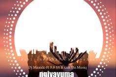 Dj Maxido, 9.8 SA & Gaz Da Music - Ngiyavuma