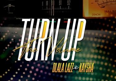 Dlala Lazz - Turn Up the Volume (feat. Kaysha)