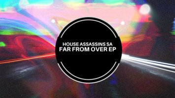 House Assassins SA - Far From Over EP