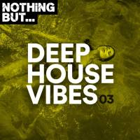 Nothing But... Deep House Vibes, Vol. 03