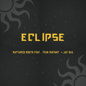 Raptured Roots - Eclipse (feat Team Distant & Jay Sax)