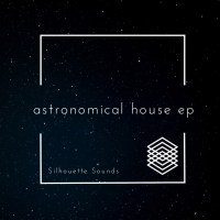 Silhouette Sounds - Astronomical House EP