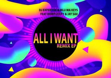 Dj Expertise, Mlu Ma Keys, Komplexity & Jay Sax - All I Want (Ben Da Producer Vocal Remix)