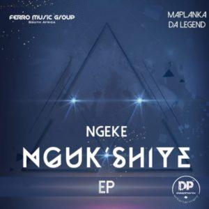 Ferro Music Group & Maplanka Da Legend - Ngeke Ngukshiye EP