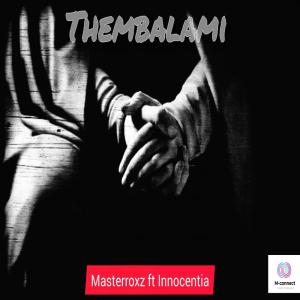 Masterroxz - Thembalami (feat. Innocentia)