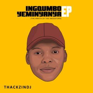 ThackzinDJ - Ingqumbo Yeminyanya (The Wrath of the Ancestors)