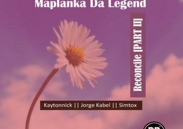 Maplanka Da Legend - Reconcile, Pt. 2