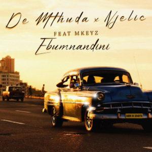De Mthuda & Njelic - Ebumnandini (feat. Mkeyz)