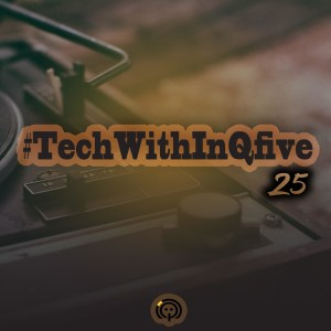 InQfive - Tech With InQfive [Part 25]
