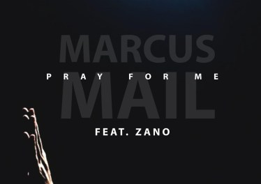 Marcus Mail - Pray For Me (feat. Zano)