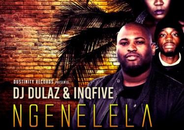 Dj Dulaz & InQfive - Ngenelela (feat. Lizwi)
