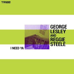 George Lesley & Reggie Steele - I Need Ya (Original)