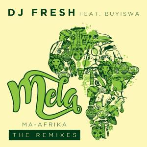 DJ Fresh ft. Buyiswa - MELA (Ma-Africa) [Caiiro's Revised Dub]