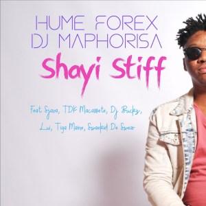 Hume Forex & DJ Maphorisa - Shayi Stiff (feat. TDK Macassete, DJ Buckz, Lui & Sjava)