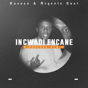 Kususa & Argento Dust - Incwadi Encane (KingDonna Remix)