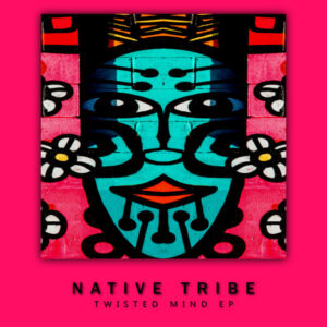 Native Tribe - Twisted Mind EP
