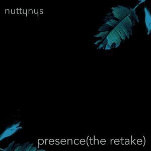 Nutty Nys - Presence (The Retake)