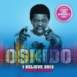 OSKIDO - I Believe 2013 (Special Edition)