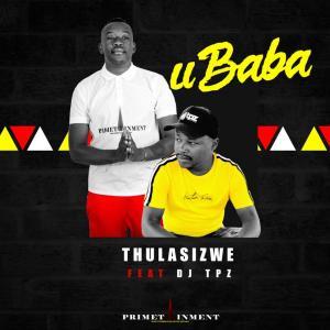 Thulasizwe - Ubaba (feat. DJ Tpz)